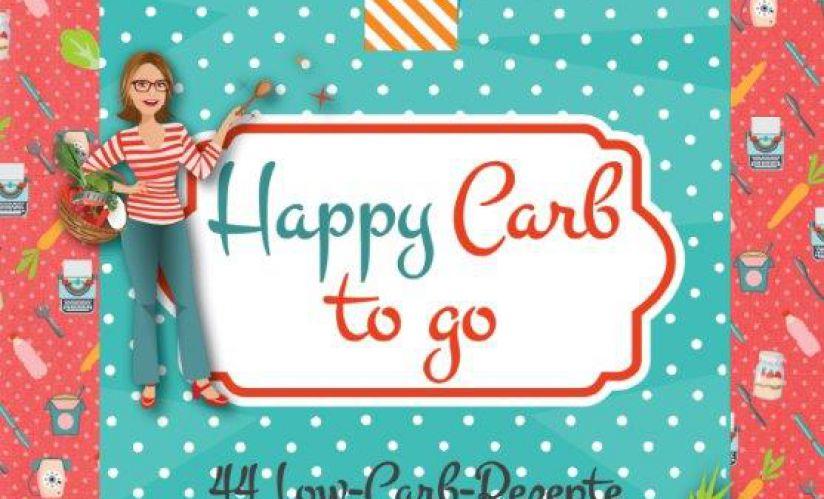 Happy Carb To Go – Low-Carb-Rezepte für unterwegs und im Büro