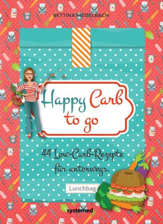 Happy Carb To Go – Low-Carb-Rezepte für unterwegs von Bettina Meiselbach