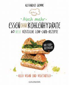 Noch mehr Essen ohne Kohlenhydrate: 60 neue köstliche Low-Carb-Rezepte von Alexander Grimme