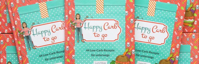 Happy Carb to go – 44 Low-Carb-Rezepte für unterwegs. Entspannte Küche für Berufstätige!
