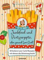 Junkfood und Partyrezepte, aber gesund Low Carb! 50 leckere Low-Carb-Rezepte, mit denen die Stimmung kocht