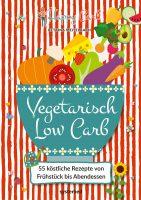 Vegetarisch Low Carb – das Veggie-Kochbuch mit den leckersten Rezepten