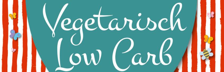 """Rezeptübersicht vom Buch """"Vegetarisch Low Carb"""""""