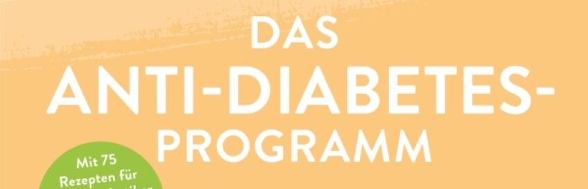Das Anti-Diabetes-Programm: Mit der richtigen Ernährung in 12 Wochen zu gesünderen Blutzuckerwerten